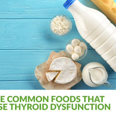 Five Common Foods That Cause Thyroid Dysfunction