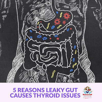 5 Reasons Leaky Gut Causes Thyroid Issues (#2 will surprise you)