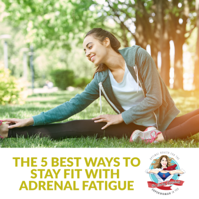 5 ways to stay fit with adrenal fatigue   Dr. Becky Campbell