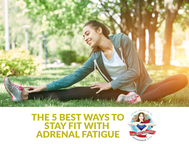 5 ways to stay fit with adrenal fatigue | Dr. Becky Campbell