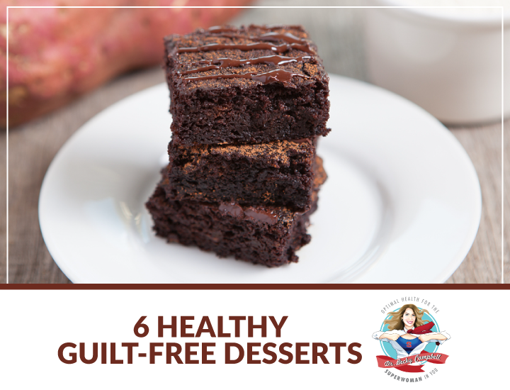 6 Healthy Guilt-Free Desserts perfect for Paleo diets, gluten-free diets, dairy-free diets, anti-inflammation and thyroid health | Dr. Becky Campbell